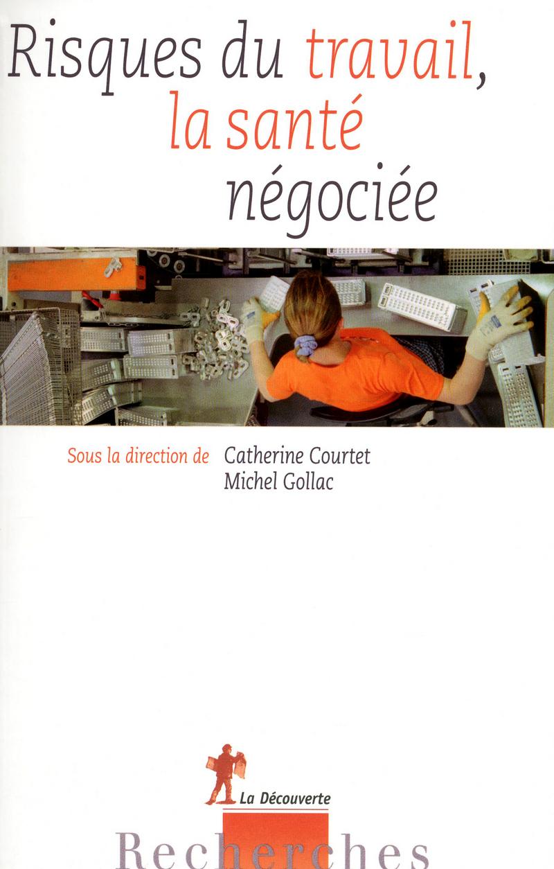 Risques du travail, la santé négociée - Catherine COURTET, Michel GOLLAC