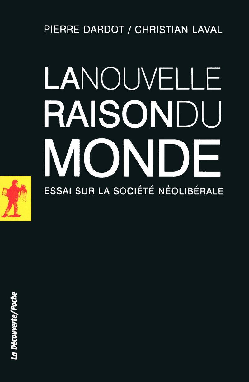La nouvelle raison du monde - Pierre DARDOT, Christian LAVAL