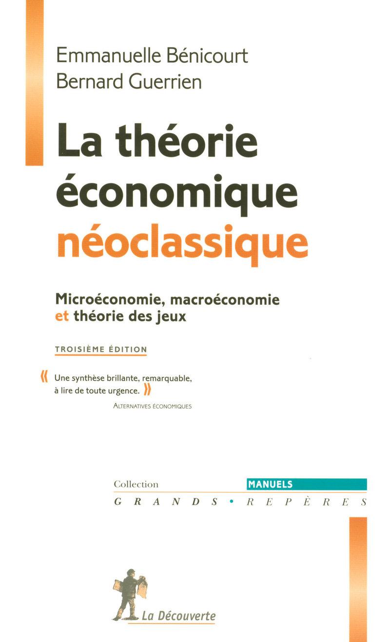 La théorie économique néoclassique - Emmanuelle BENICOURT, Bernard GUERRIEN