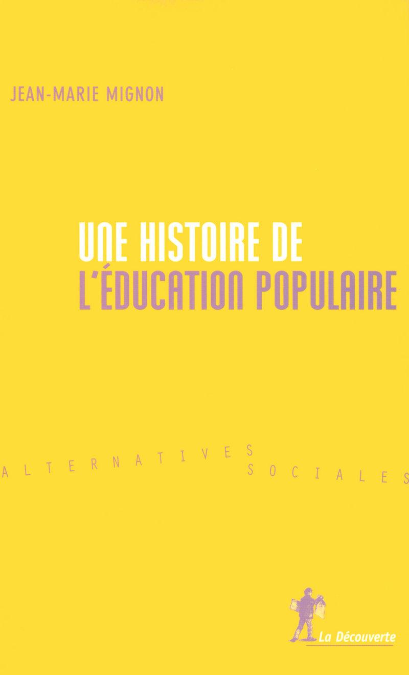 Une histoire de l'éducation populaire - Jean-Marie MIGNON