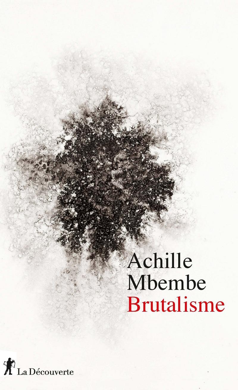 Brutalisme - Achille MBEMBE - Éditions La Découverte