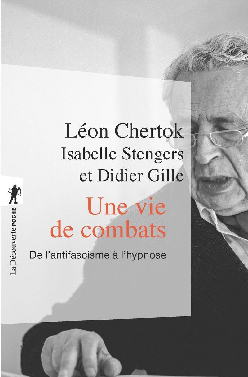 Une vie de combats - Léon CHERTOK, Didier GILLE, Isabelle STENGERS