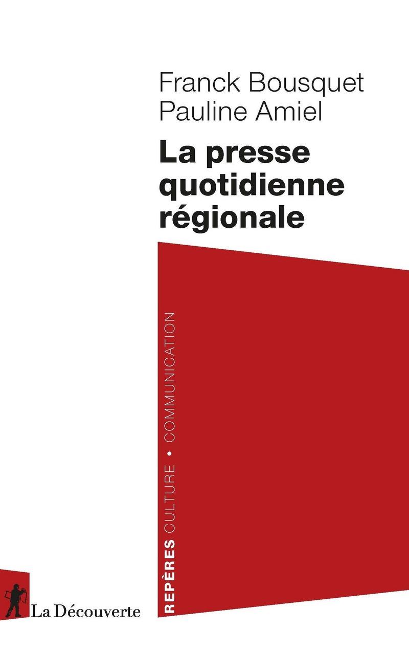 La presse quotidienne régionale - Pauline AMIEL, Franck BOUSQUET