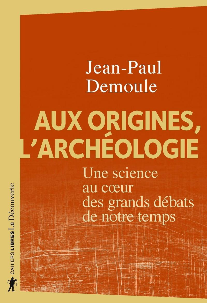 Aux origines, l'archéologie - Jean-Paul DEMOULE