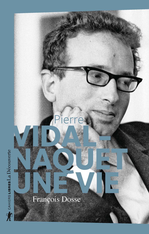 Pierre Vidal-Naquet, une vie - François DOSSE