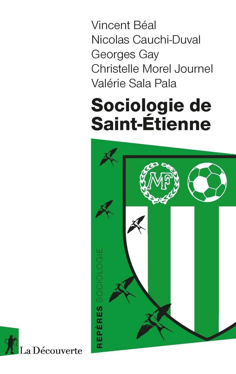 Sociologie de Saint-Étienne - Vincent BÉAL, Nicolas CAUCHI-DUVAL, Georges GAY, Christelle MOREL JOURNEL, Valérie SALA PALA