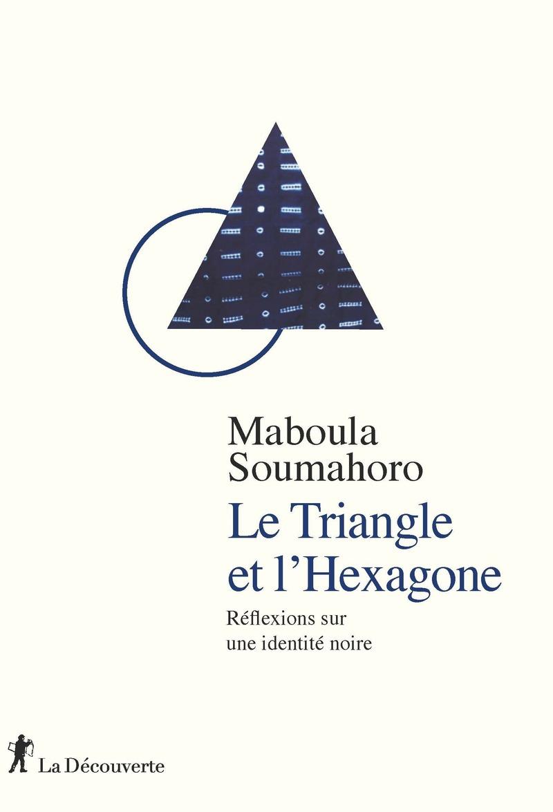 Le Triangle et l'Hexagone - Maboula SOUMAHORO