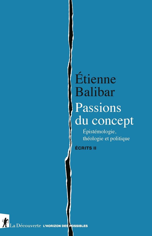 Passions du concept - Étienne BALIBAR