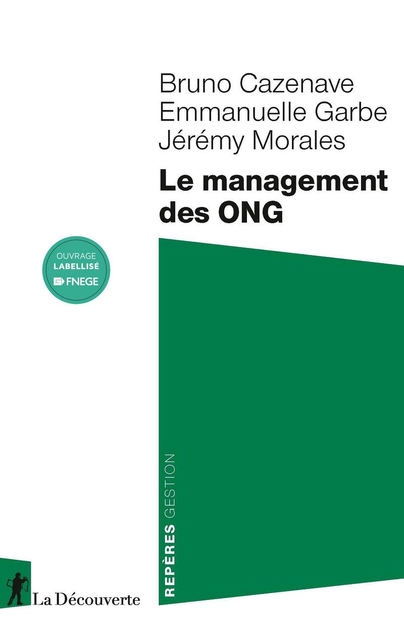 Le management des ONG - Bruno CAZENAVE, Emmanuelle GARBE, Jérémy MORALES