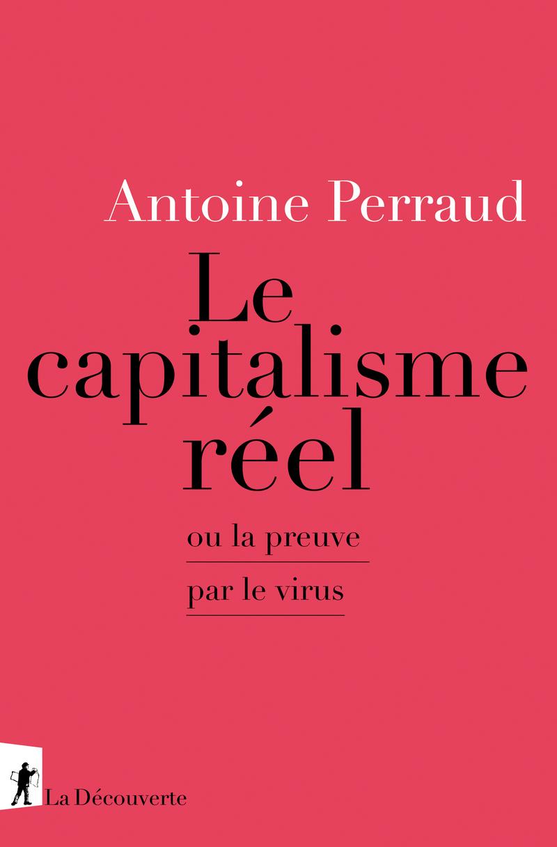 Le Capitalisme réel - Antoine PERRAUD