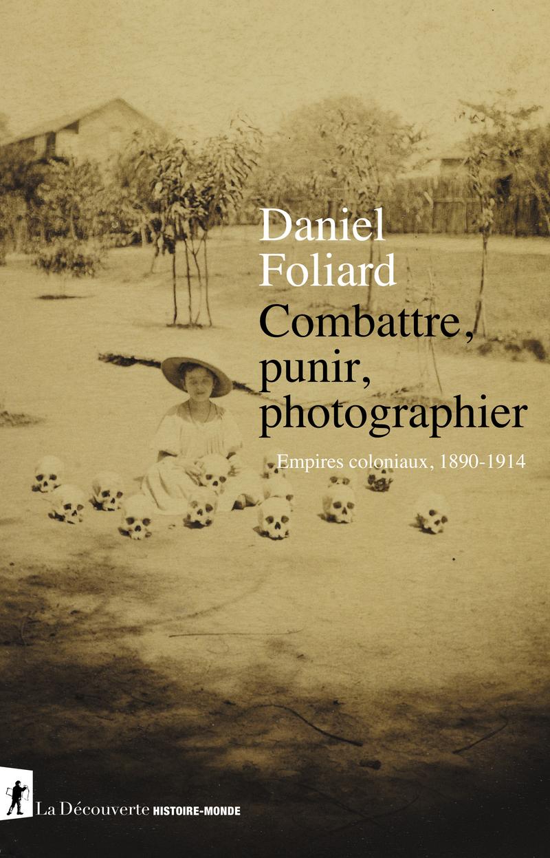 Combattre, punir, photographier - Daniel FOLIARD