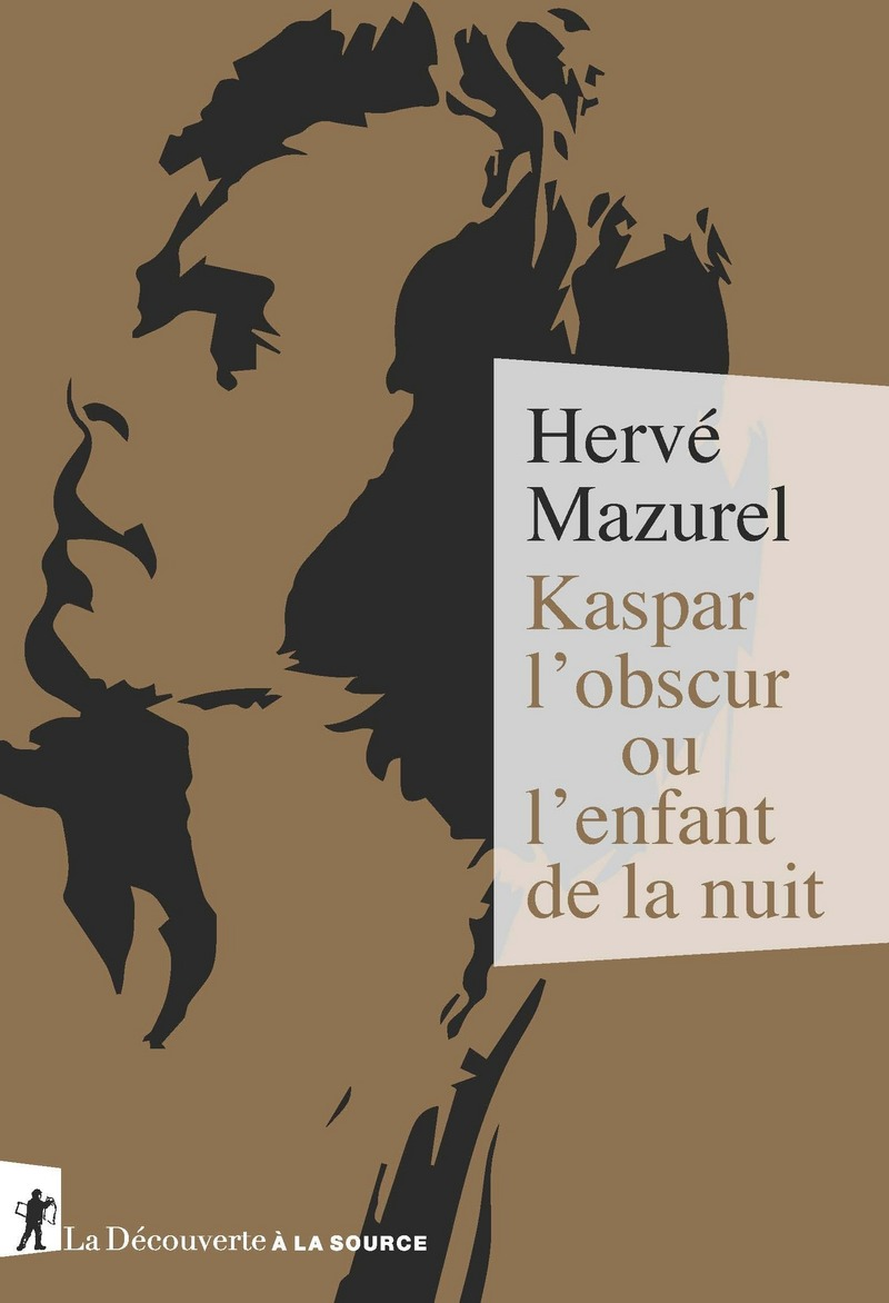 Kaspar l'obscur ou l'enfant de la nuit - Hervé MAZUREL