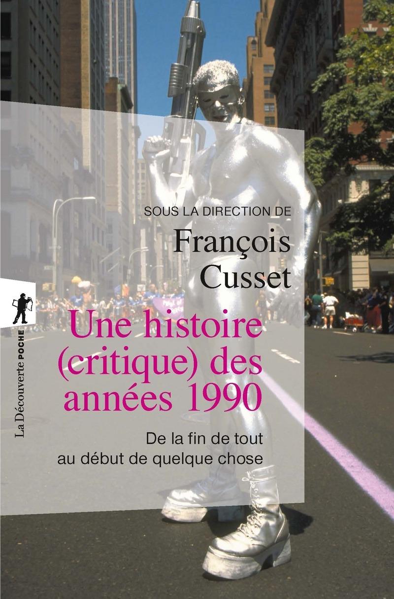 Une histoire (critique) des années 1990 - François CUSSET, François CUSSET