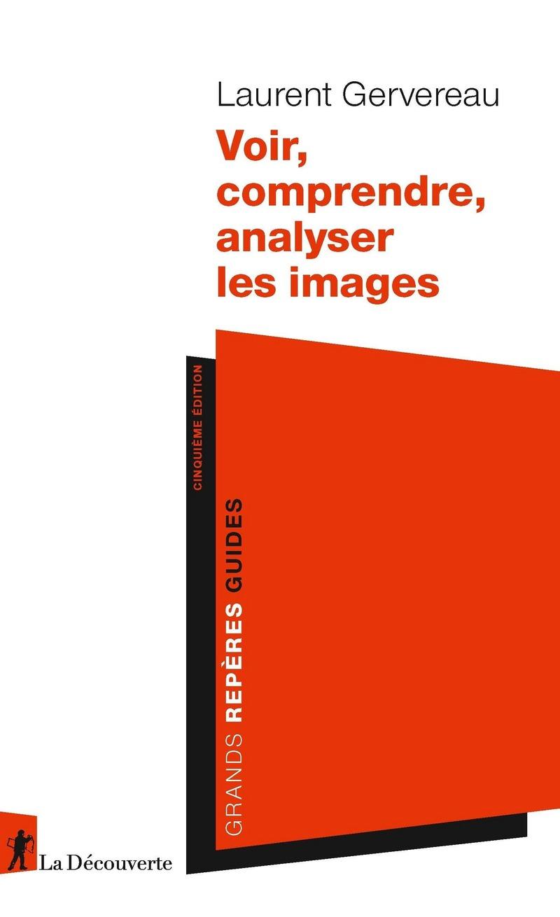 Voir, comprendre, analyser les images - Laurent GERVEREAU