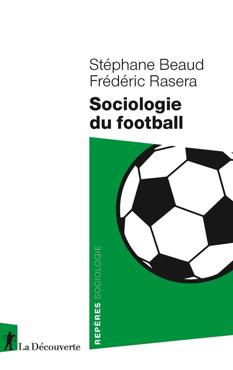 Sociologie du football - Stéphane BEAUD, Frédéric RASERA