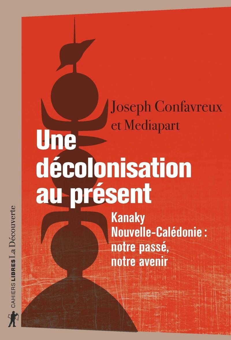 Une décolonisation au présent - Joseph CONFAVREUX,  MEDIAPART