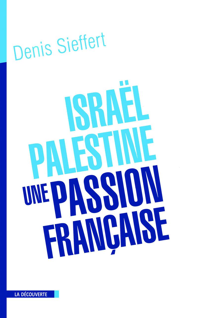 Israël-Palestine, une passion française - Denis SIEFFERT