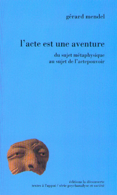 L'acte est une aventure - Gérard MENDEL