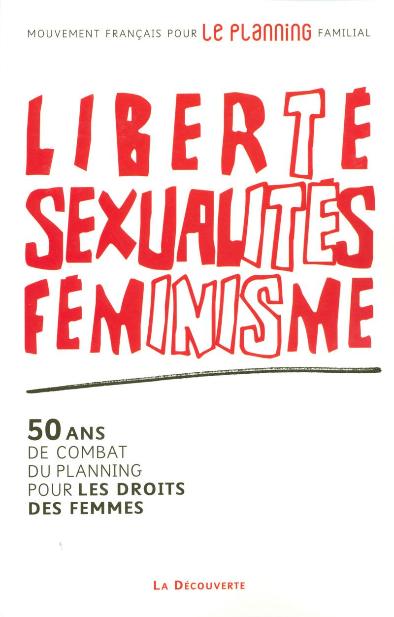 Liberté, sexualités, féminisme -  MFPF (MOUVEMENT FRANÇAIS POUR LE PLANNING FAMILIAL)
