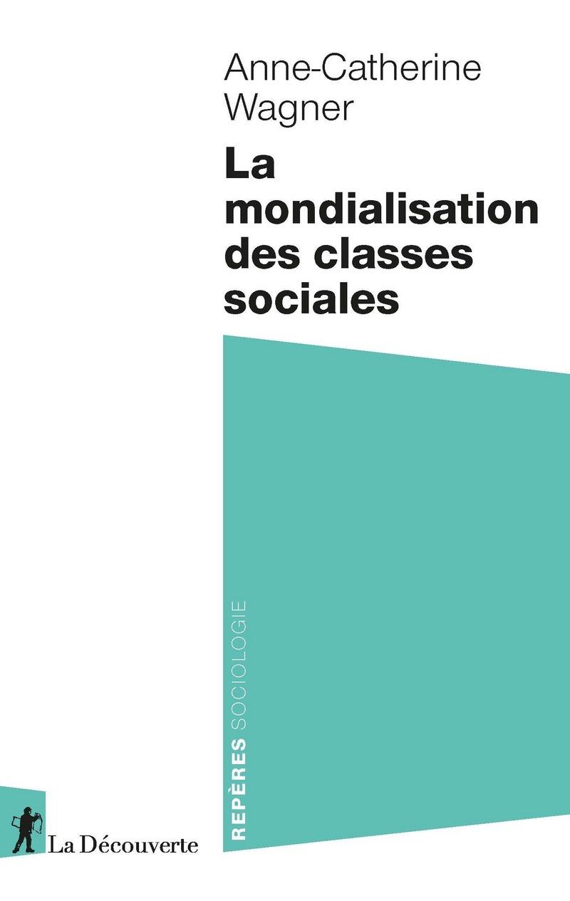 La mondialisation des classes sociales - Anne-Catherine WAGNER