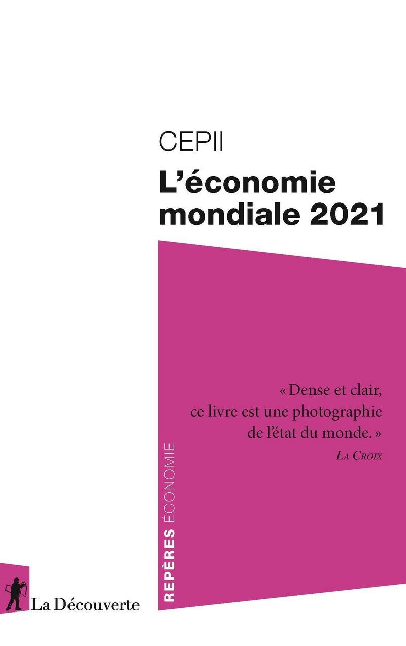 L'économie mondiale 2021 -  CEPII (CENTRE D'ÉTUDES PROSPECTIVES ET D'INFORMATIONS INTERNATIONALES)