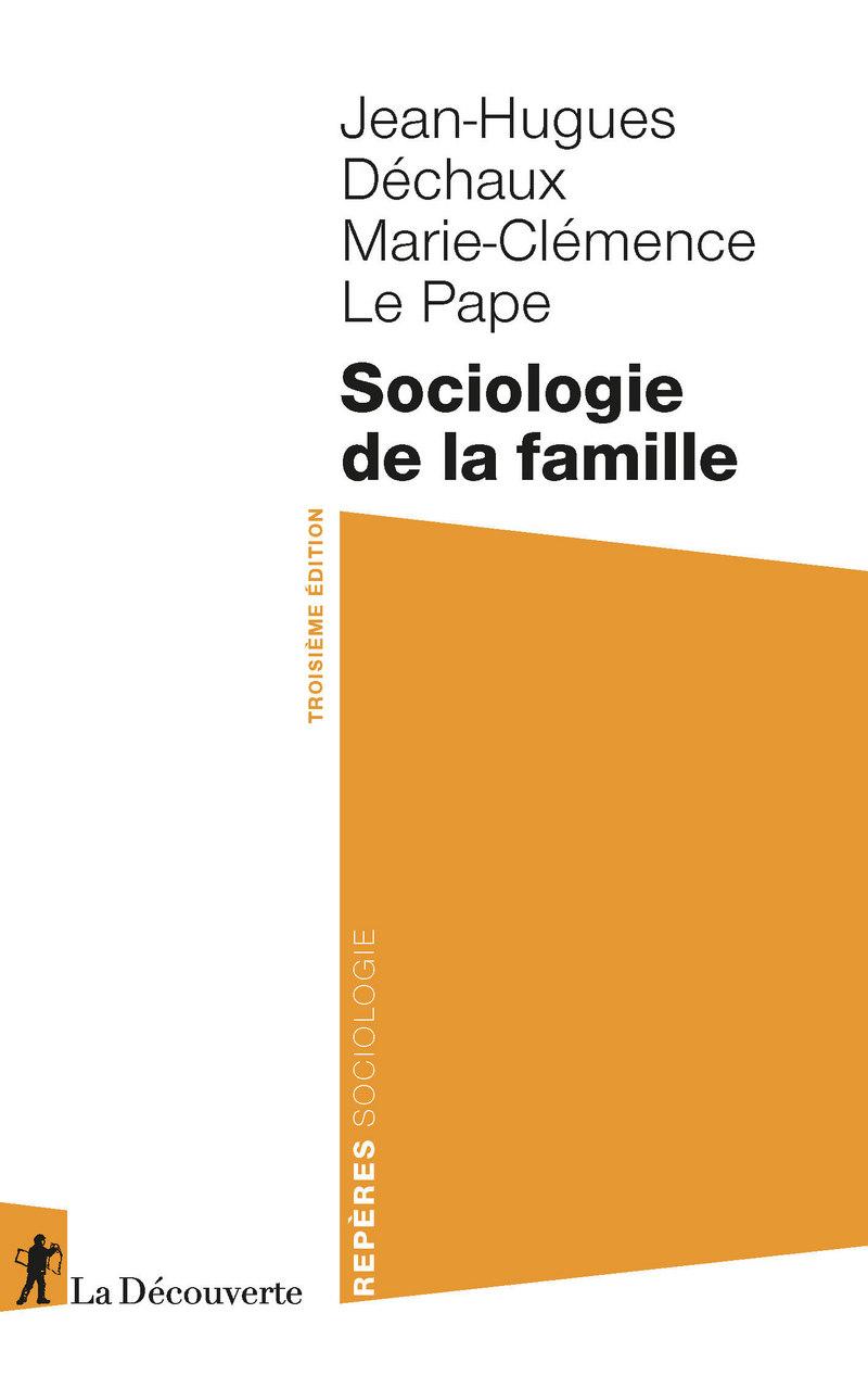 Sociologie de la famille - Jean-Hugues DÉCHAUX, Marie-Clémence LE PAPE
