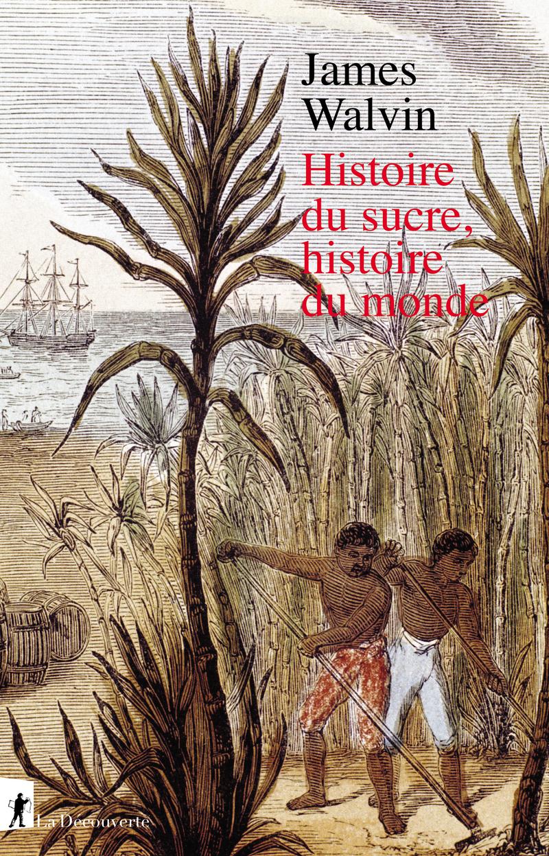 Histoire du sucre, histoire du monde - James WALVIN