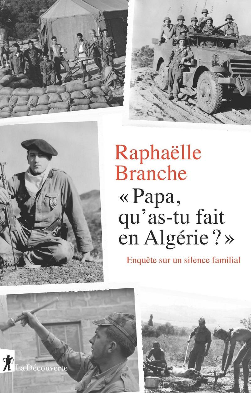 Papa, qu'as-tu fait en Algérie ? - Raphaëlle BRANCHE
