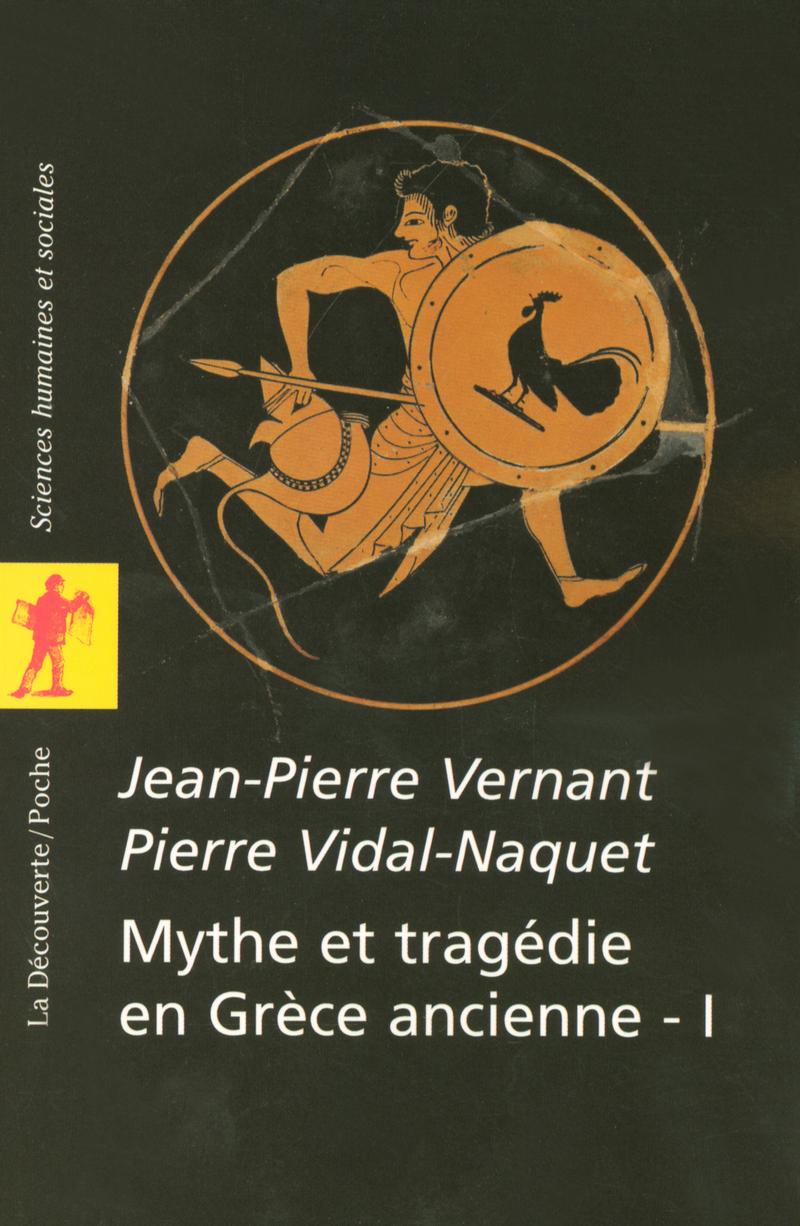 Mythe et tragédie en Grèce ancienne - Jean-Pierre VERNANT, Pierre VIDAL-NAQUET