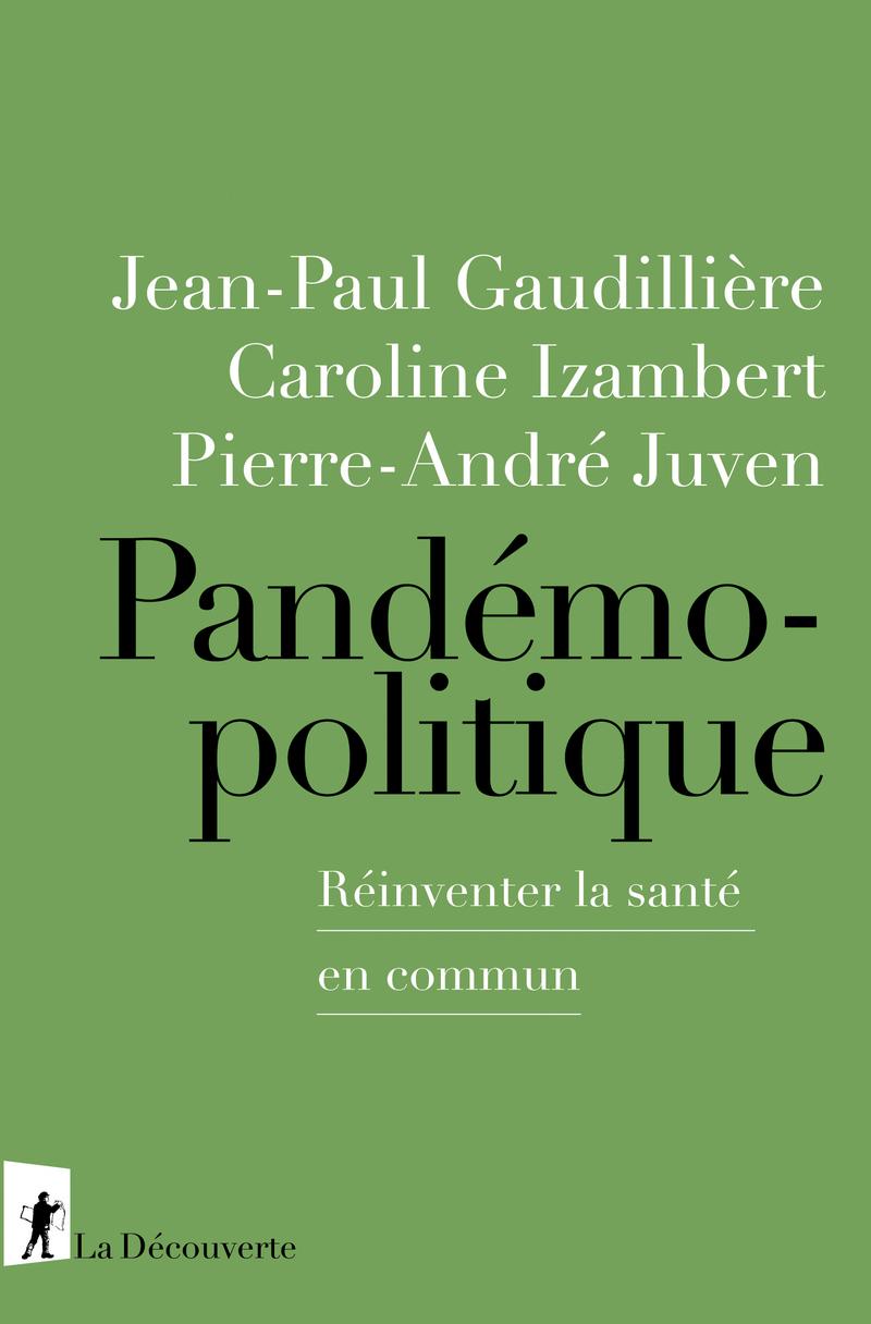Pandémopolitique - Jean-Paul GAUDILLIÈRE, Caroline IZAMBERT, Pierre-André JUVEN