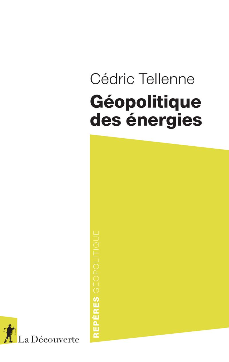 Géopolitique des énergies - Cédric TELLENNE