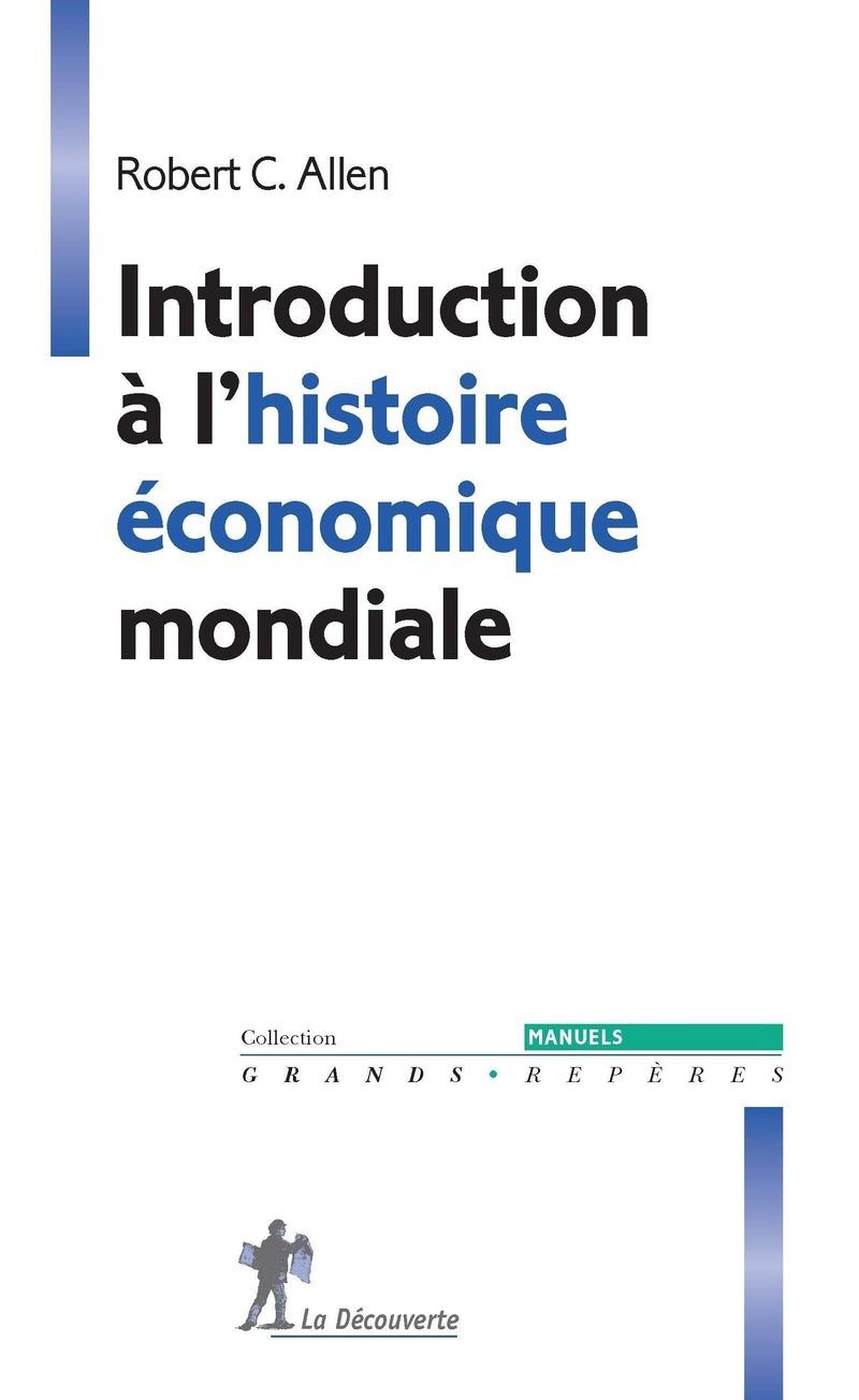 Introduction à l'histoire économique mondiale - Robert C. ALLEN