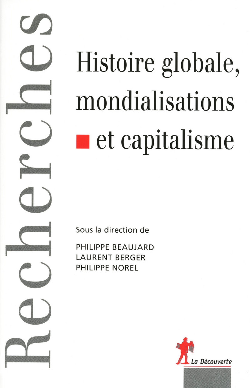 Histoire globale, mondialisations et capitalisme - Philippe BEAUJARD, Laurent BERGER, Philippe NOREL