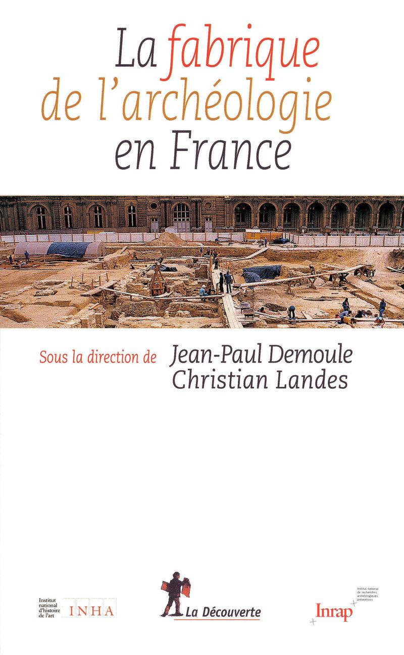 La fabrique de l'archéologie en France - Jean-Paul DEMOULE, Christian LANDES