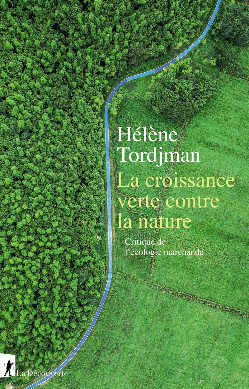 La croissance verte contre la nature - Hélène TORDJMAN