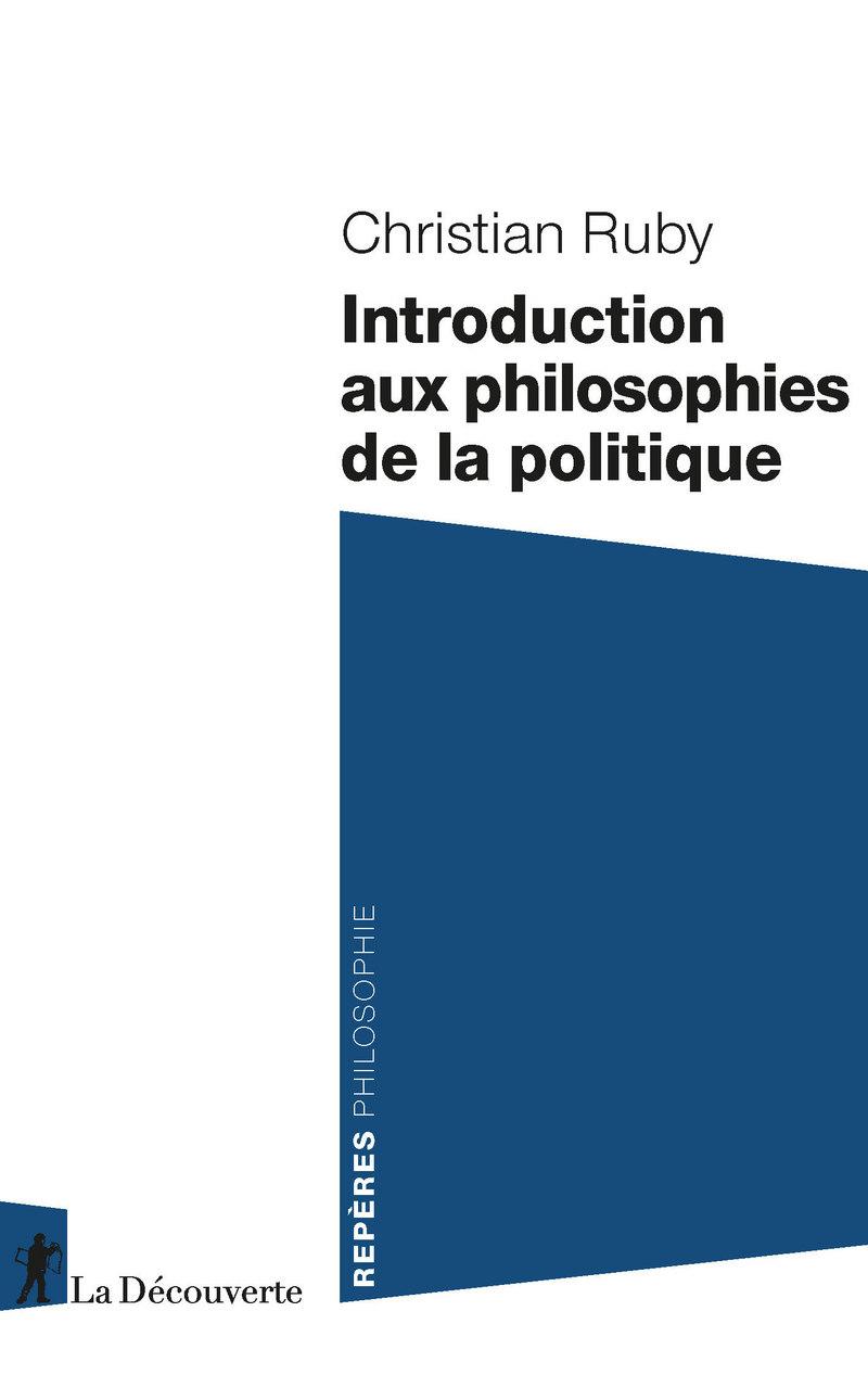 Introduction aux philosophies de la politique - Christian RUBY