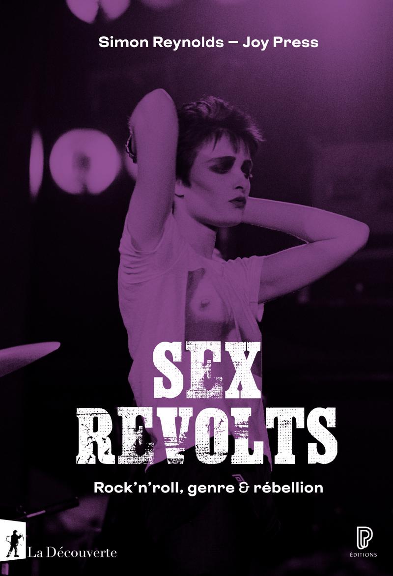 Sex revolts - Joy PRESS, Simon REYNOLDS