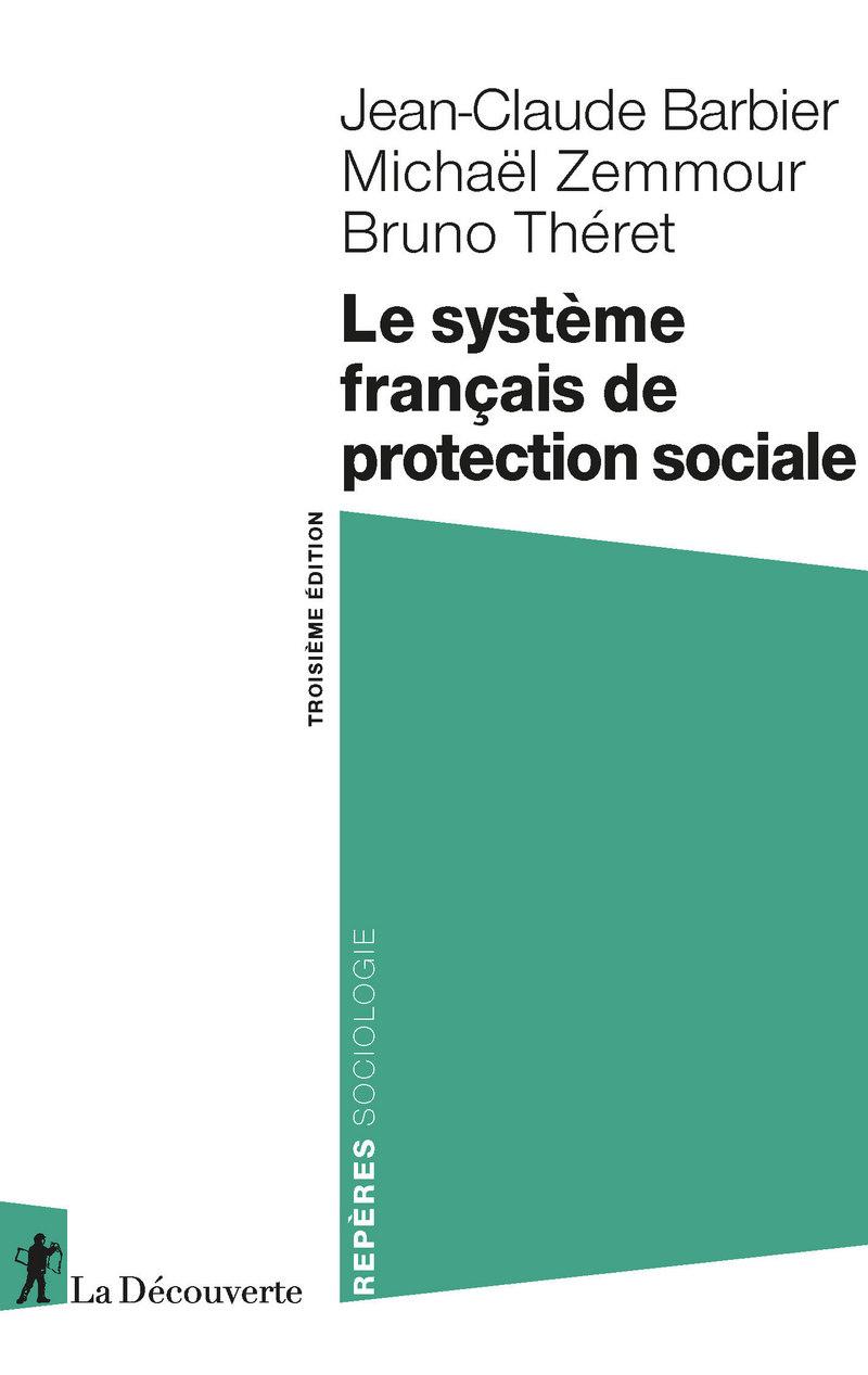 Le système français de protection sociale - Jean-Claude BARBIER, Mickaël ZEMMOUR, Bruno THÉRET