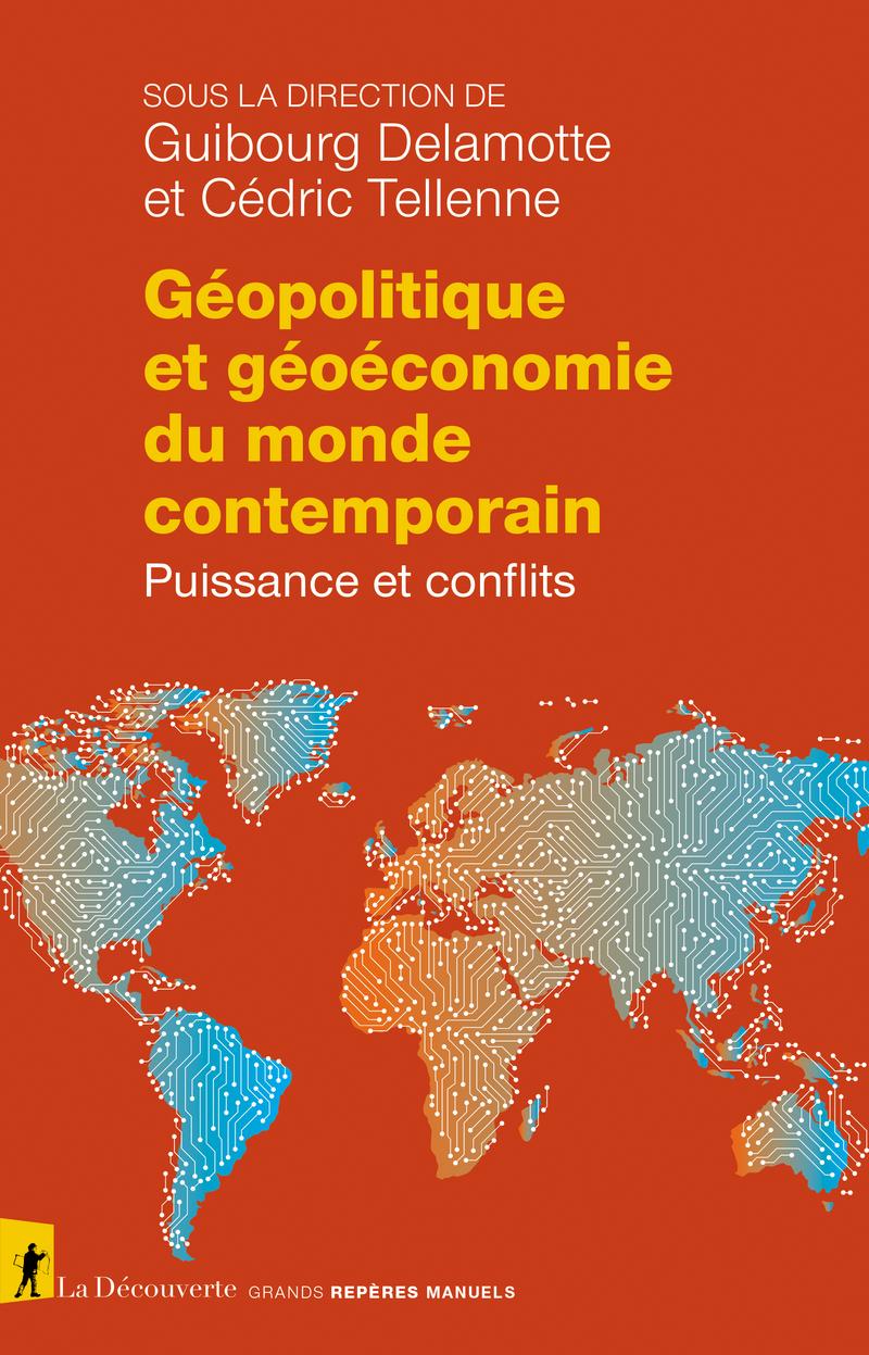 Géopolitique et géoéconomie du monde contemporain - Guibourg DELAMOTTE, Cédric TELLENNE
