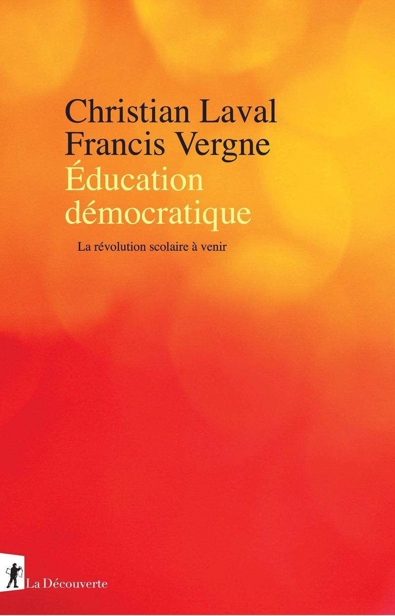 Éducation démocratique - Christian LAVAL, Francis VERGNE