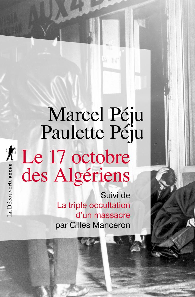 Le 17 octobre des Algériens - Marcel PÉJU, Paulette PÉJU