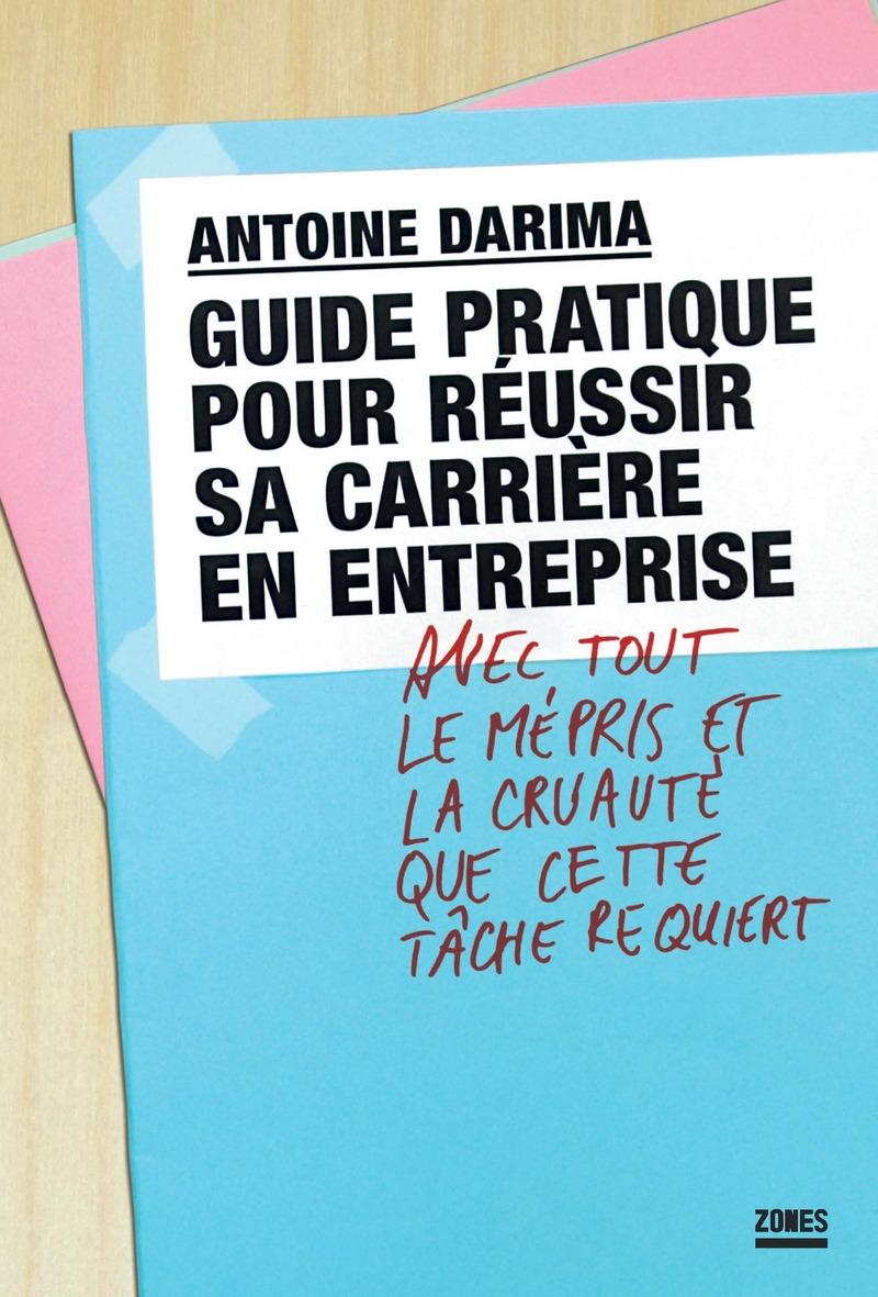Guide pratique pour réussir sa carrière en entreprise avec tout le mépris et la cruauté que cette tâche requiert - Antoine DARIMA