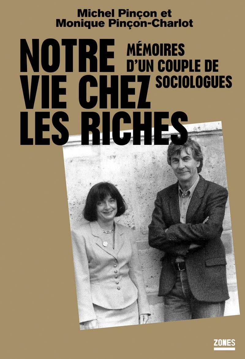Notre vie chez les riches - Michel PINÇON, Monique PINÇON-CHARLOT