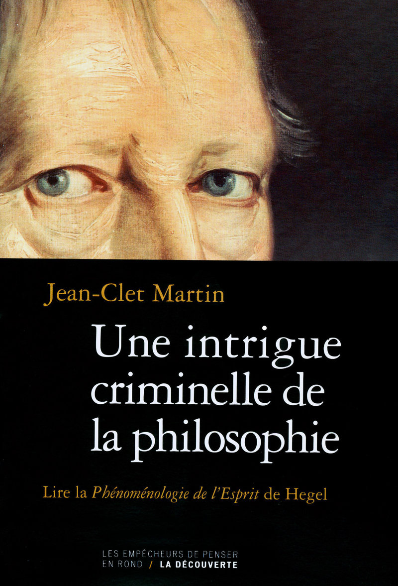 Une intrigue criminelle de la philosophie - Jean-Clet MARTIN