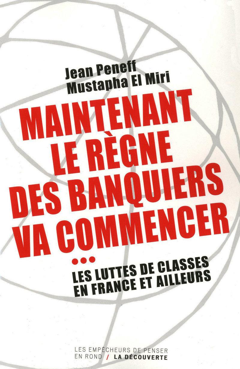 Maintenant le règne des banquiers va commencer ... - Mustapha EL MIRI, Jean PENEFF