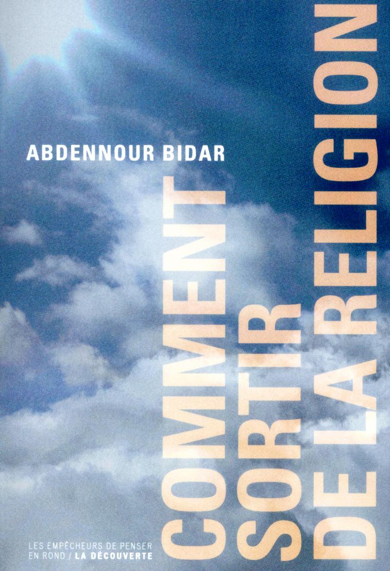 Comment sortir de la religion - Abdennour BIDAR