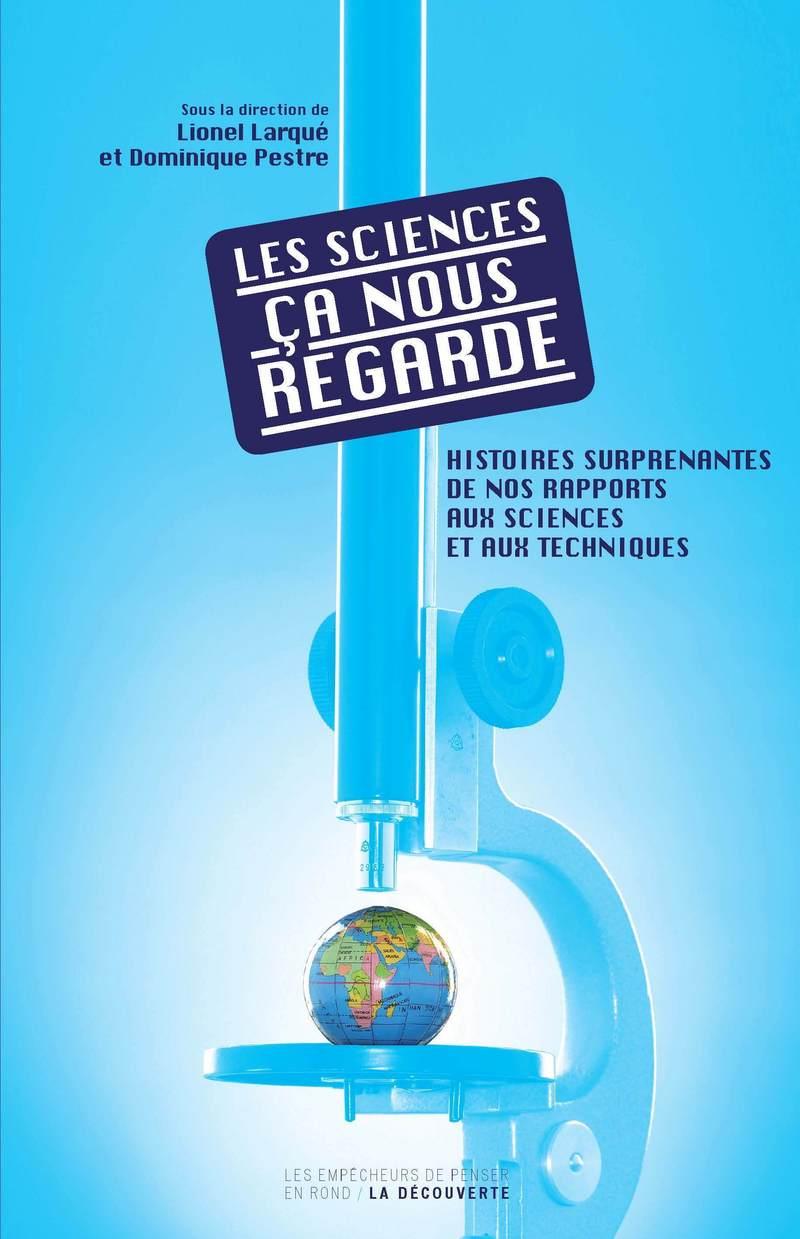 Les sciences, ça nous regarde - Lionel LARQUÉ, Dominique PESTRE