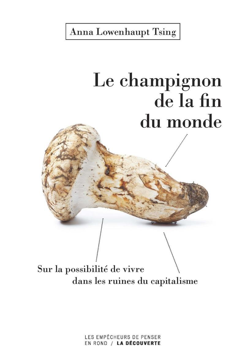 Le champignon de la fin du monde - Anna Lowenhaupt TSING