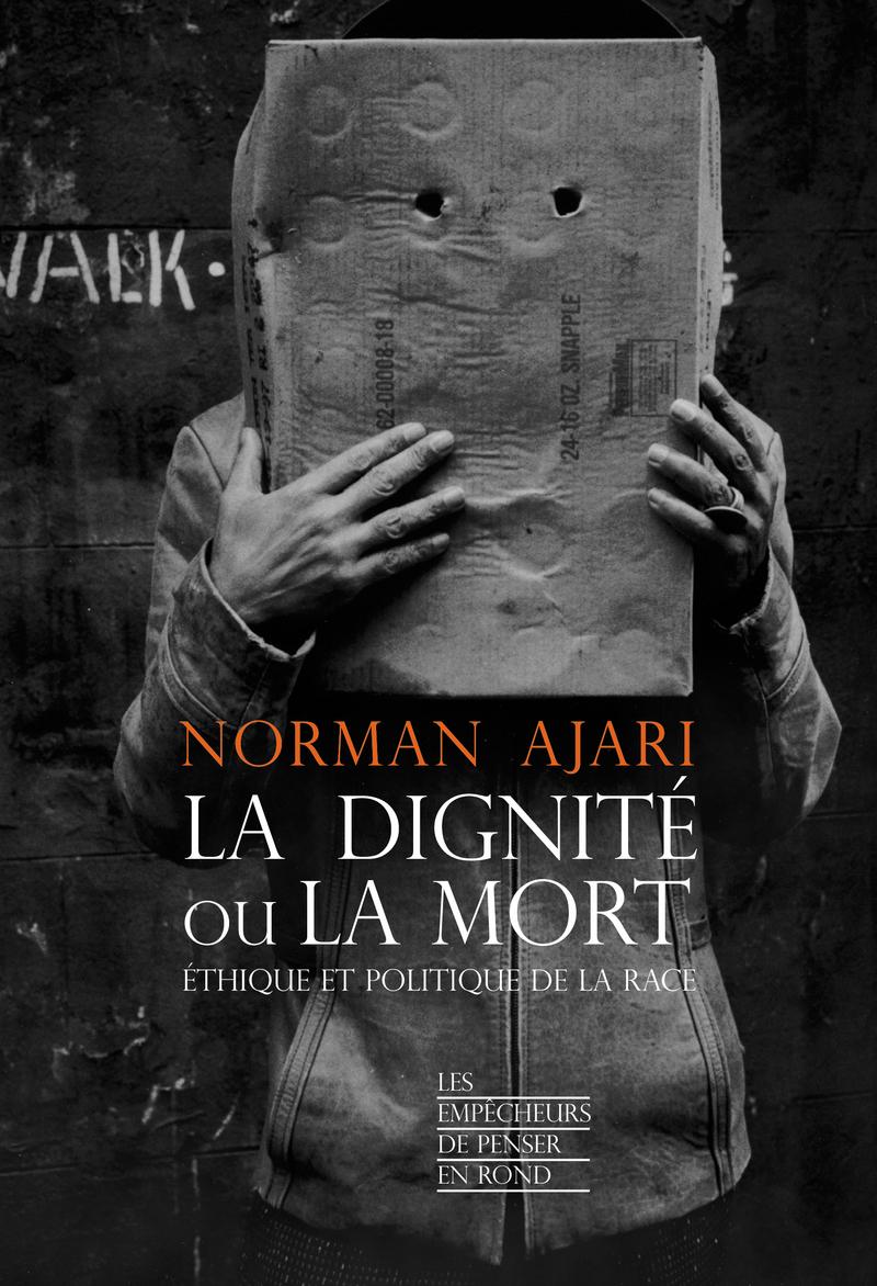La dignité ou la mort - Norman AJARI