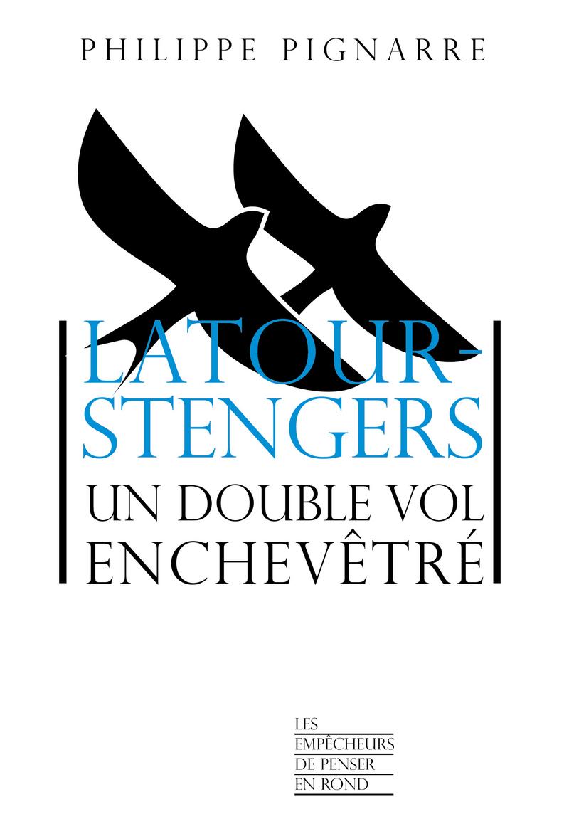 Latour-Stengers un double vol enchevêtré - Philippe PIGNARRE